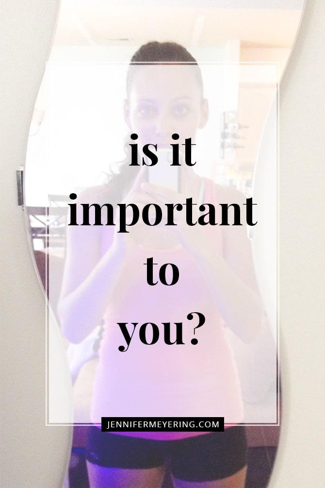 Is it Important to You? - JenniferMeyering.com
