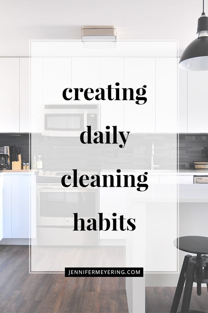 Creating Daily Cleaning Habits - JenniferMeyering.com