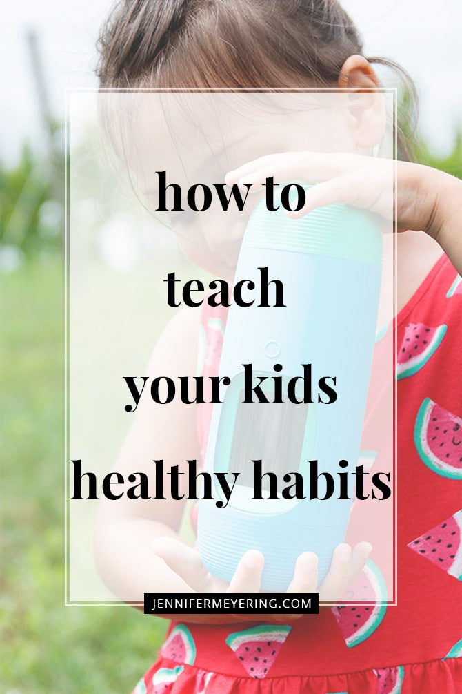 How to Teach Your Kids Healthy Habits - JenniferMeyering.com