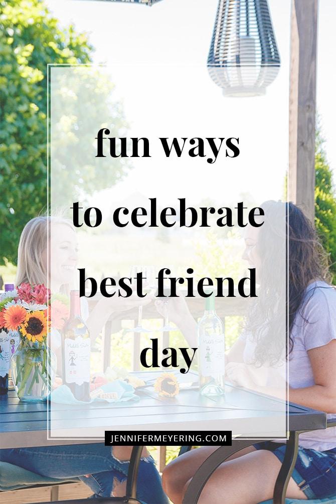 Fun Ways to Celebrate Best Friend Day - JenniferMeyering.com