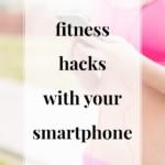 Fitness Hacks With Your Smartphone - JenniferMeyering.com