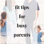 Fit Tips for Busy Parents - JenniferMeyering.com