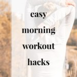 Easy Morning Workout Hacks - JenniferMeyering.com
