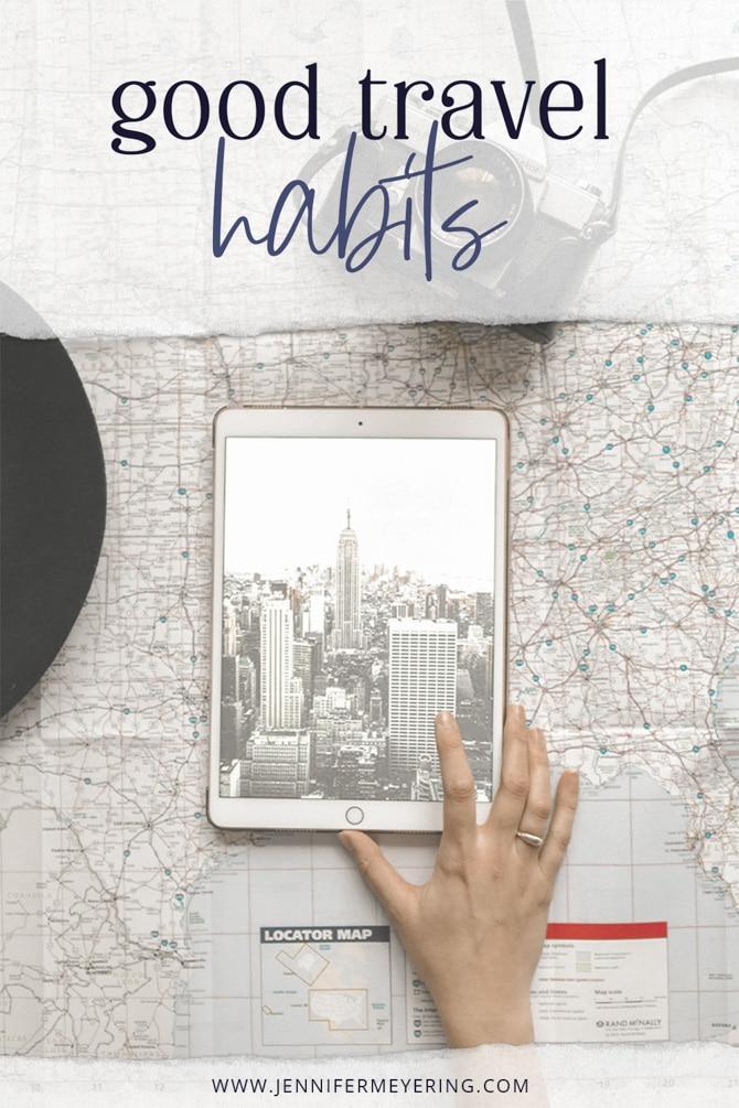 Good Travel Habits - JenniferMeyering.com