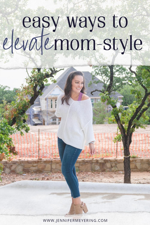 Easy Ways to Elevate Mom-Style - JenniferMeyering.com