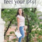 Ways to Look & Feel Your Best - JenniferMeyering.com